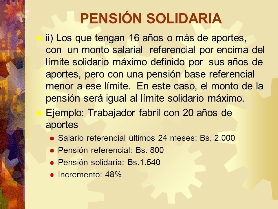 PENSIÓN SOLIDARIA ii) Los que tengan 16 años o más de aportes, con un monto salarial referencial por encima del límite solidario máximo definido por s
