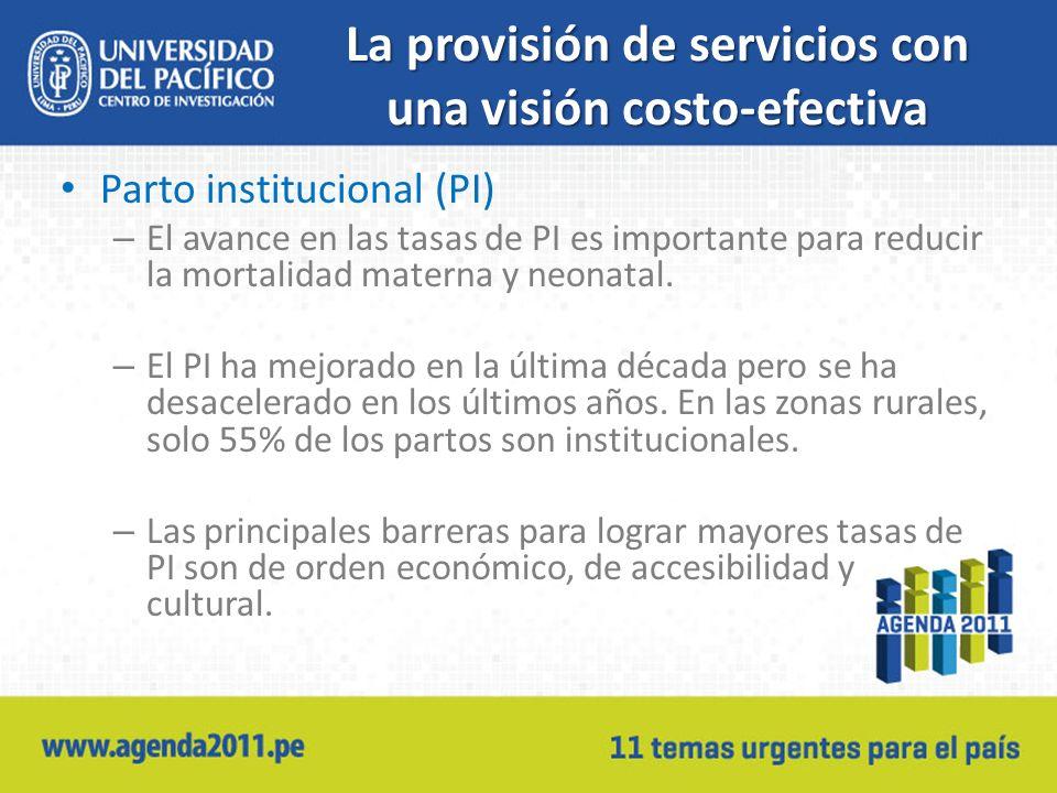 La provisión de servicios con una visión costo-efectiva Parto institucional (PI) – El avance en las tasas de PI es importante para reducir la mortalidad materna y neonatal.