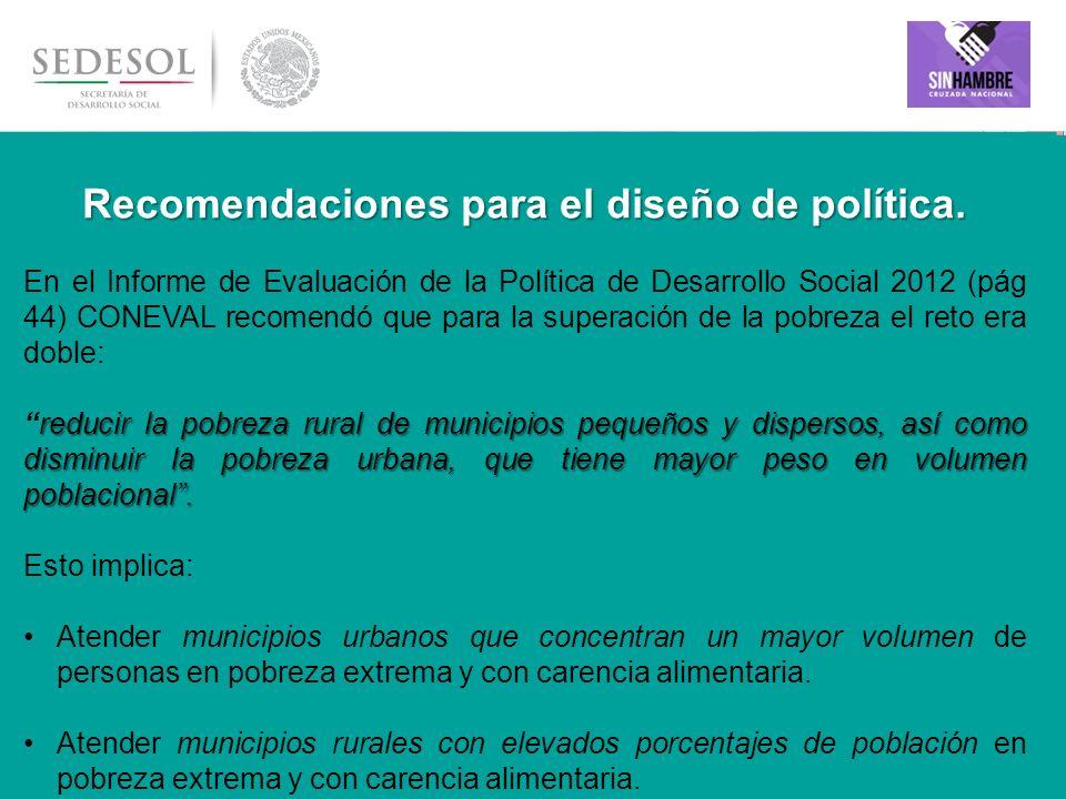 8 Recomendaciones para el diseño de política. En el Informe de Evaluación de la Política de Desarrollo Social 2012 (pág 44) CONEVAL recomendó que para