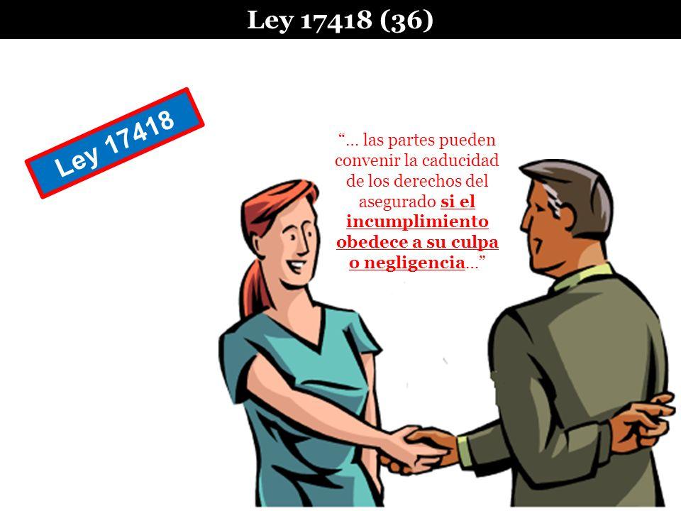 Ley 17418 (36) … las partes pueden convenir la caducidad de los derechos del asegurado si el incumplimiento obedece a su culpa o negligencia… Ley 1741