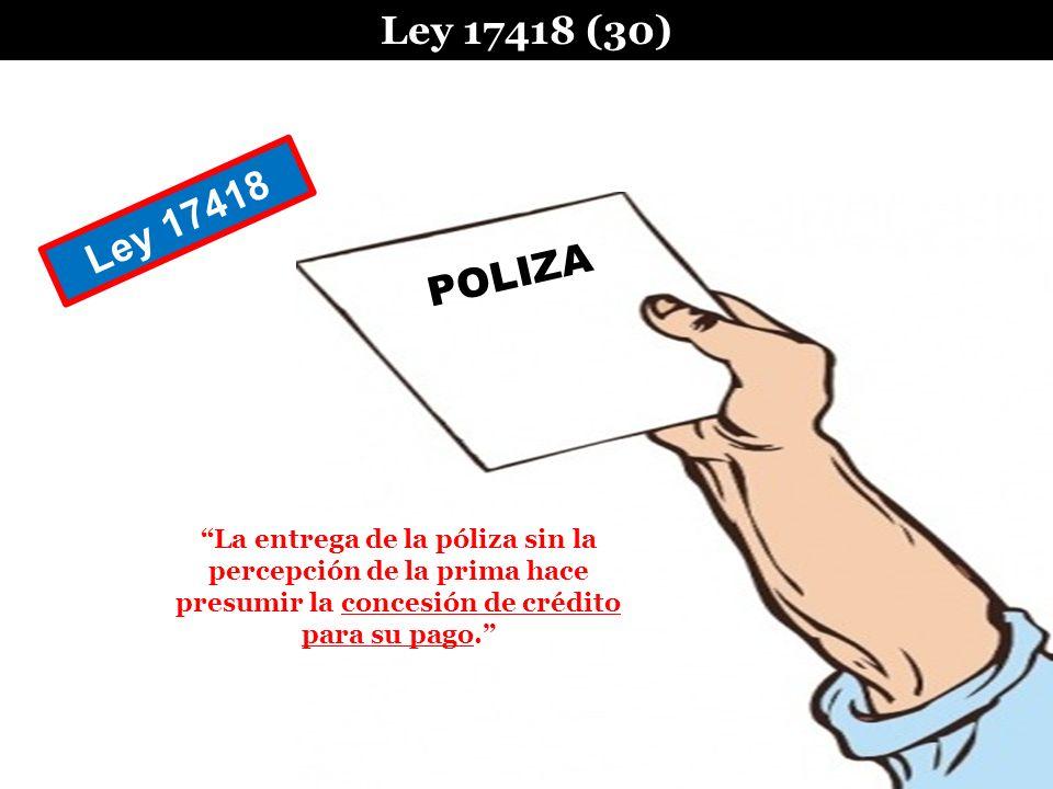 Ley 17418 (30) La entrega de la póliza sin la percepción de la prima hace presumir la concesión de crédito para su pago. POLIZA Ley 17418