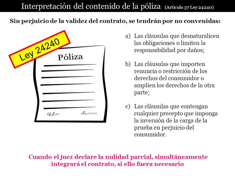 . Interpretación del contenido de la póliza (Articulo 37 Ley 24240) Sin perjuicio de la validez del contrato, se tendrán por no convenidas: a)Las cláu