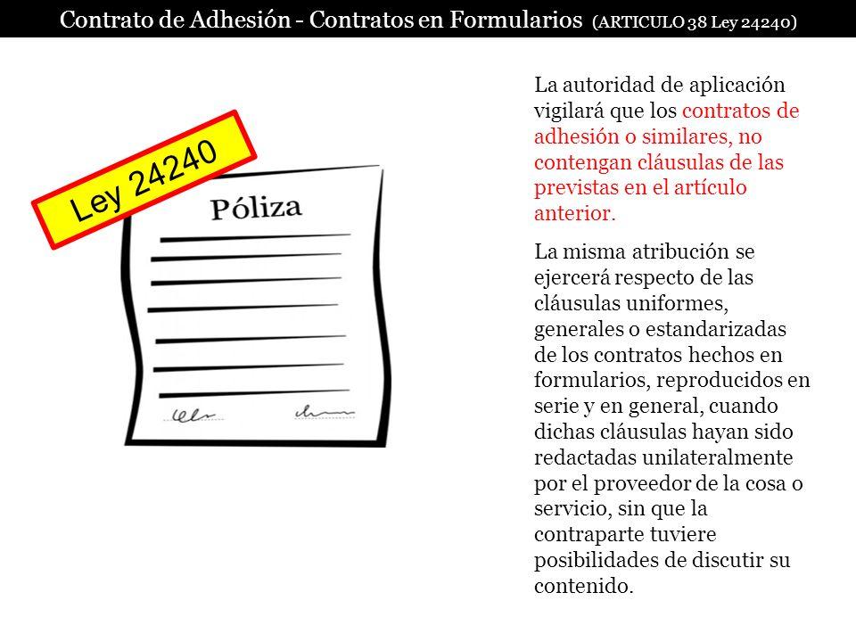 La autoridad de aplicación vigilará que los contratos de adhesión o similares, no contengan cláusulas de las previstas en el artículo anterior. La mis
