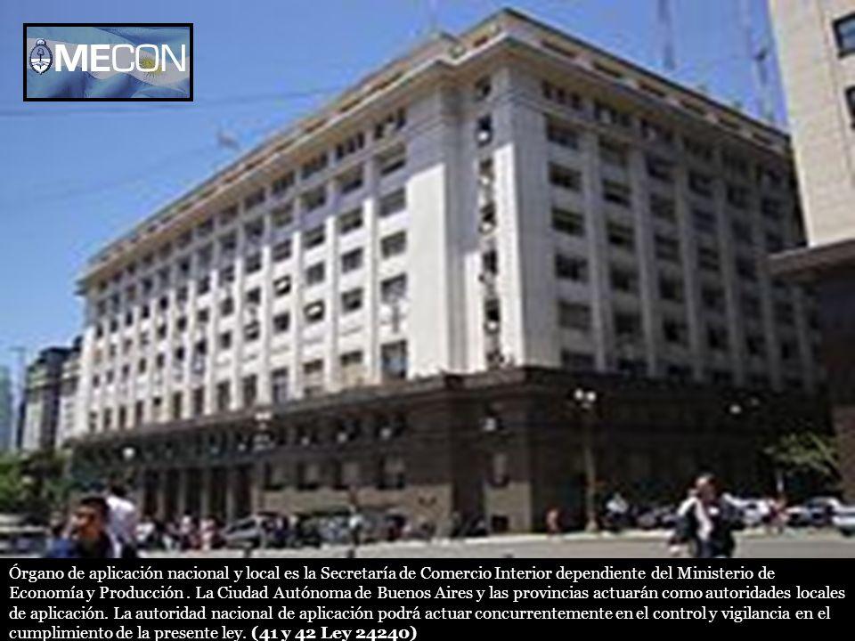 Órgano de aplicación nacional y local es la Secretaría de Comercio Interior dependiente del Ministerio de Economía y Producción. La Ciudad Autónoma de