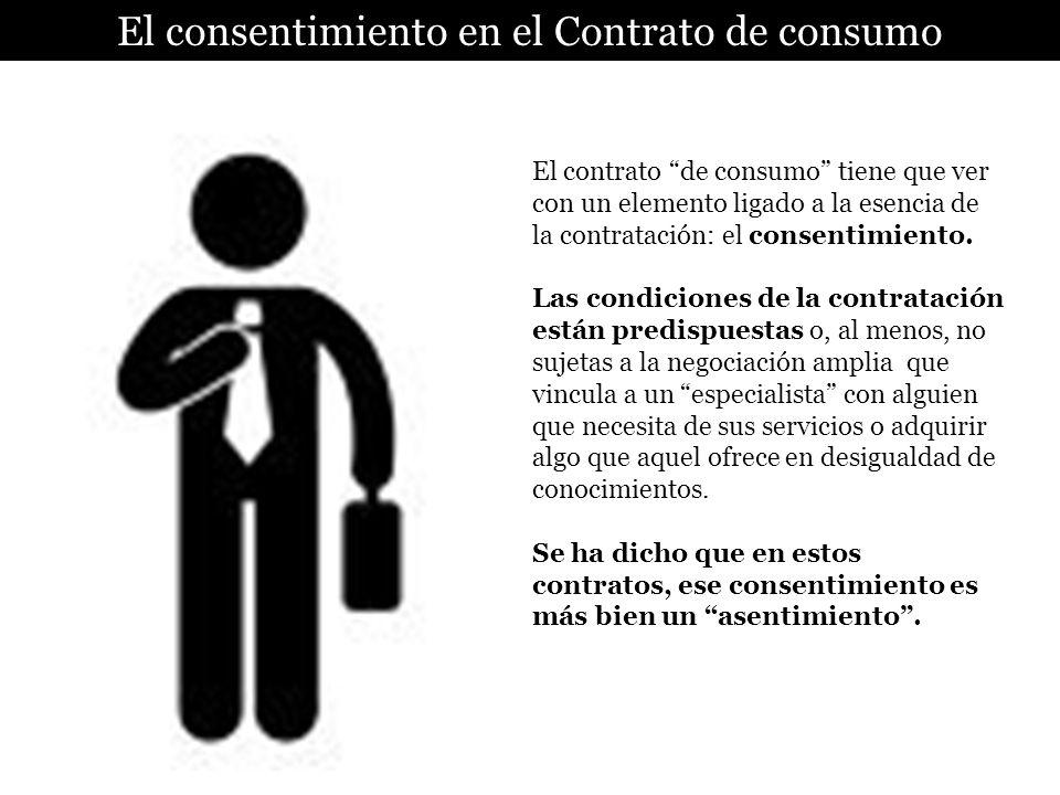 El consentimiento en el Contrato de consumo El contrato de consumo tiene que ver con un elemento ligado a la esencia de la contratación: el consentimi