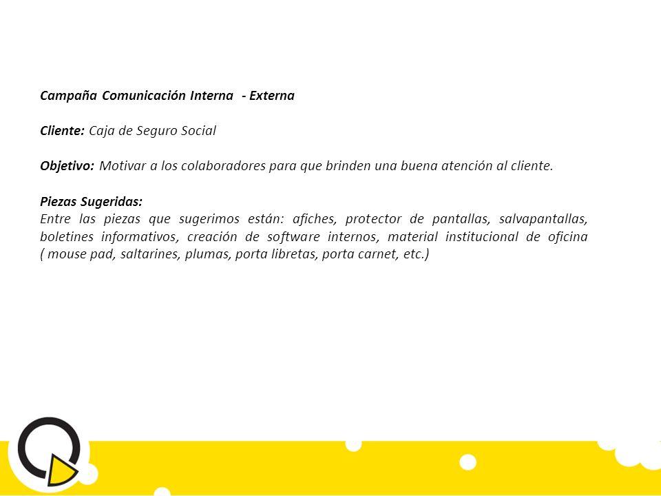 Campaña Comunicación Interna - Externa Cliente: Caja de Seguro Social Objetivo: Motivar a los colaboradores para que brinden una buena atención al cliente.