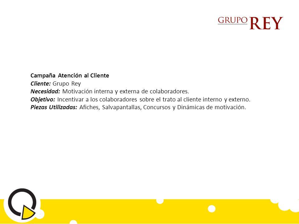 Campaña Atención al Cliente Cliente: Grupo Rey Necesidad: Motivación interna y externa de colaboradores.