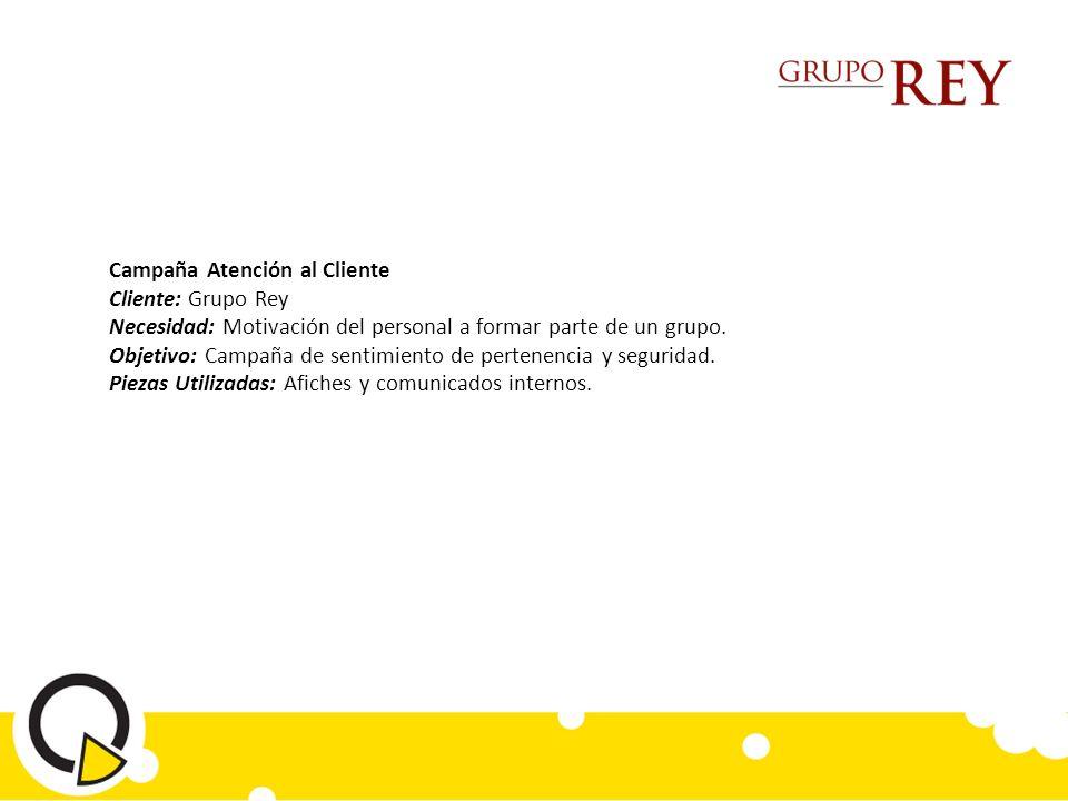 Campaña Atención al Cliente Cliente: Grupo Rey Necesidad: Motivación del personal a formar parte de un grupo.