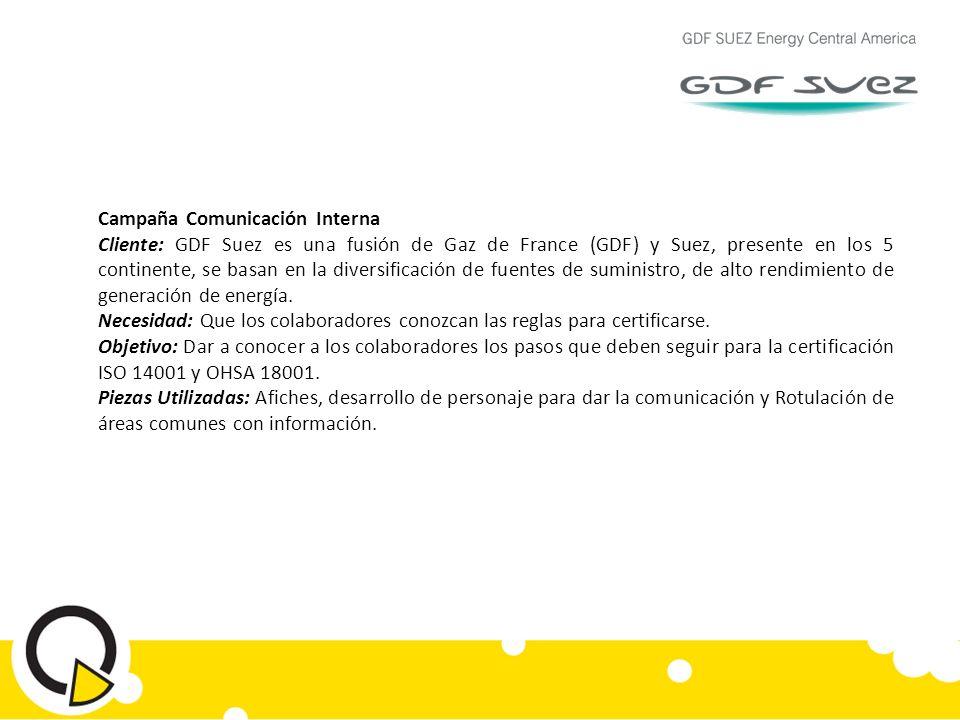 Campaña Comunicación Interna Cliente: GDF Suez es una fusión de Gaz de France (GDF) y Suez, presente en los 5 continente, se basan en la diversificación de fuentes de suministro, de alto rendimiento de generación de energía.