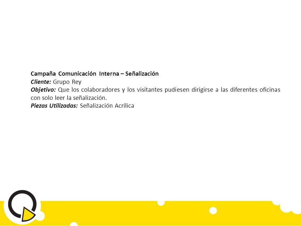 Campaña Comunicación Interna – Señalización Cliente: Grupo Rey Objetivo: Que los colaboradores y los visitantes pudiesen dirigirse a las diferentes oficinas con solo leer la señalización.