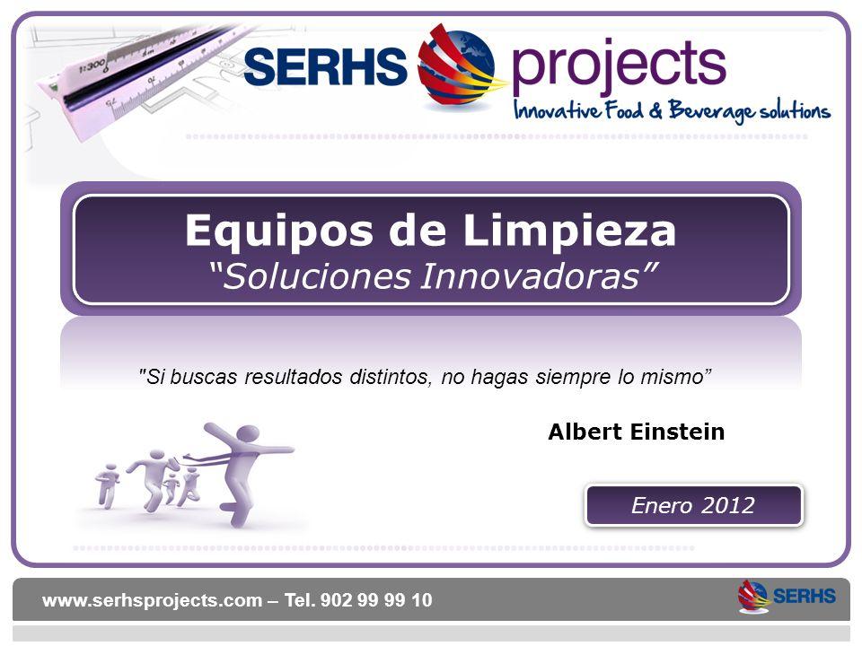 www.serhsprojects.com – Tel. 902 99 99 10 Equipos de Limpieza Soluciones Innovadoras Equipos de Limpieza Soluciones Innovadoras Enero 2012