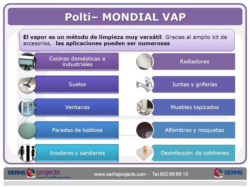 www.serhsprojects.com - Tel.902 99 99 10 Polti– MONDIAL VAP El vapor es un método de limpieza muy versátil. Gracias al amplio kit de accesorios, las a