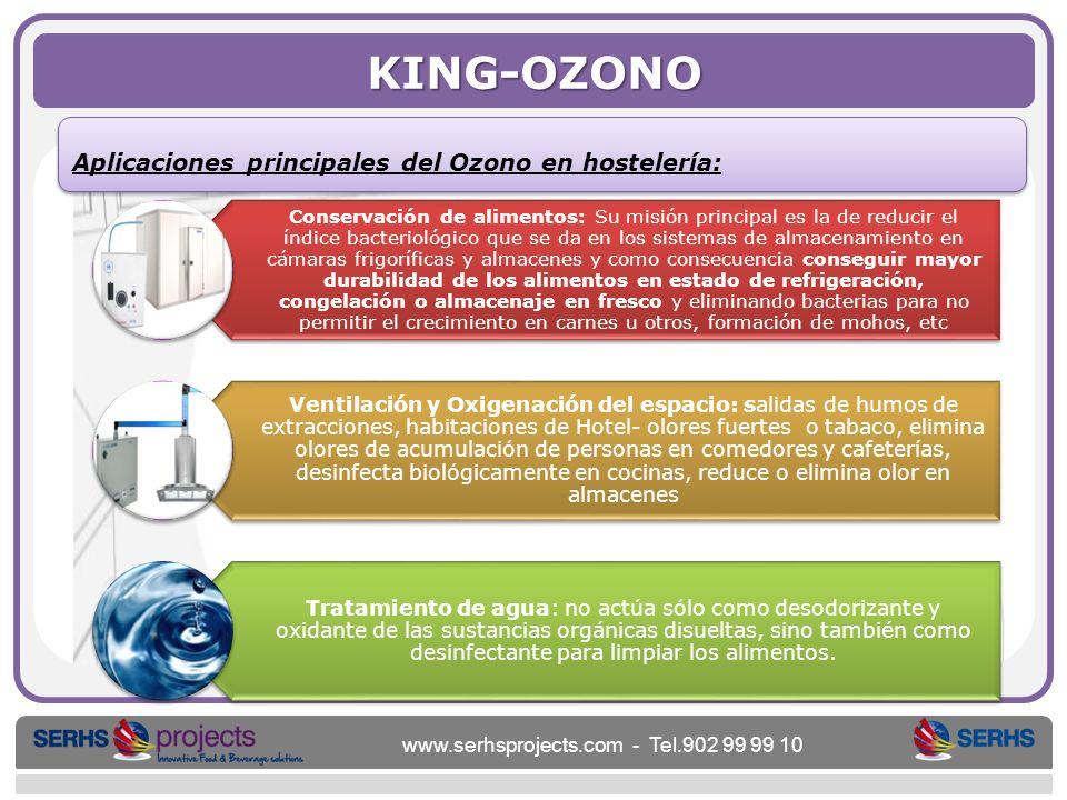 www.serhsprojects.com - Tel.902 99 99 10 KING-OZONO Aplicaciones principales del Ozono en hostelería: Conservación de alimentos: Su misión principal e