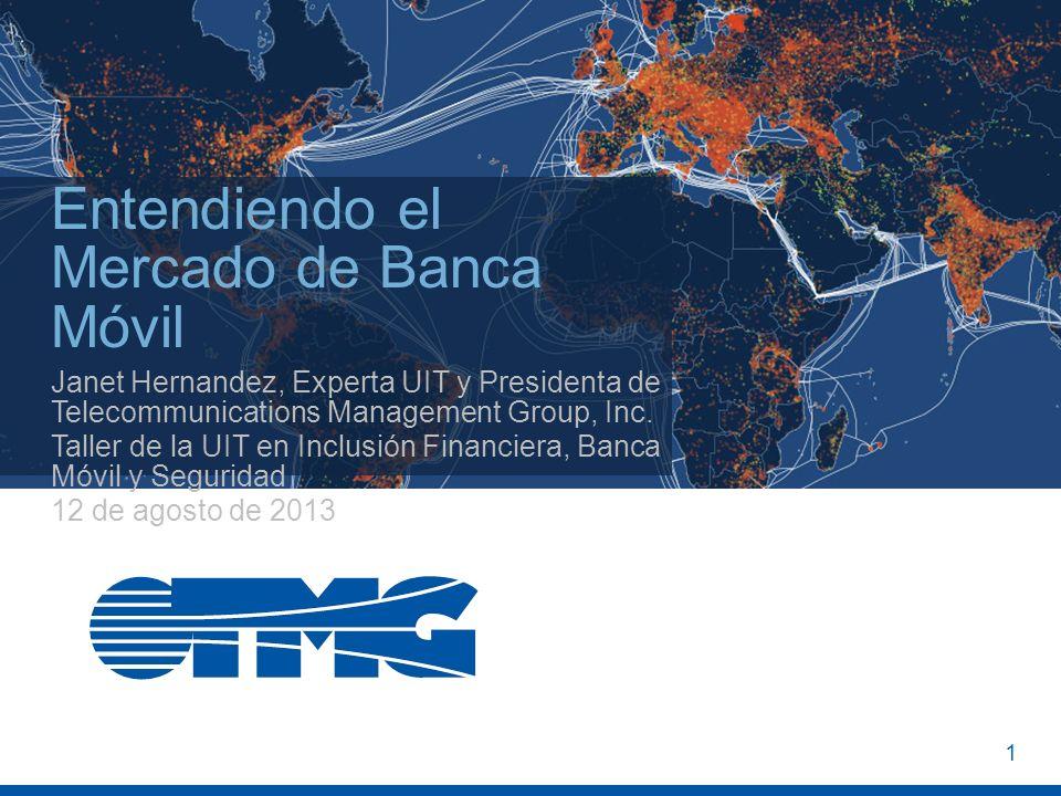 1 Entendiendo el Mercado de Banca Móvil Janet Hernandez, Experta UIT y Presidenta de Telecommunications Management Group, Inc. Taller de la UIT en Inc