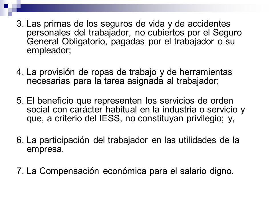 3. Las primas de los seguros de vida y de accidentes personales del trabajador, no cubiertos por el Seguro General Obligatorio, pagadas por el trabaja
