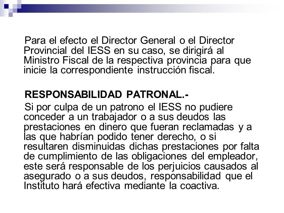Para el efecto el Director General o el Director Provincial del IESS en su caso, se dirigirá al Ministro Fiscal de la respectiva provincia para que in
