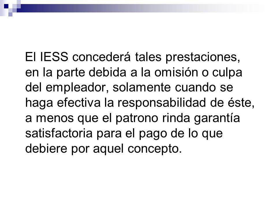 El IESS concederá tales prestaciones, en la parte debida a la omisión o culpa del empleador, solamente cuando se haga efectiva la responsabilidad de é