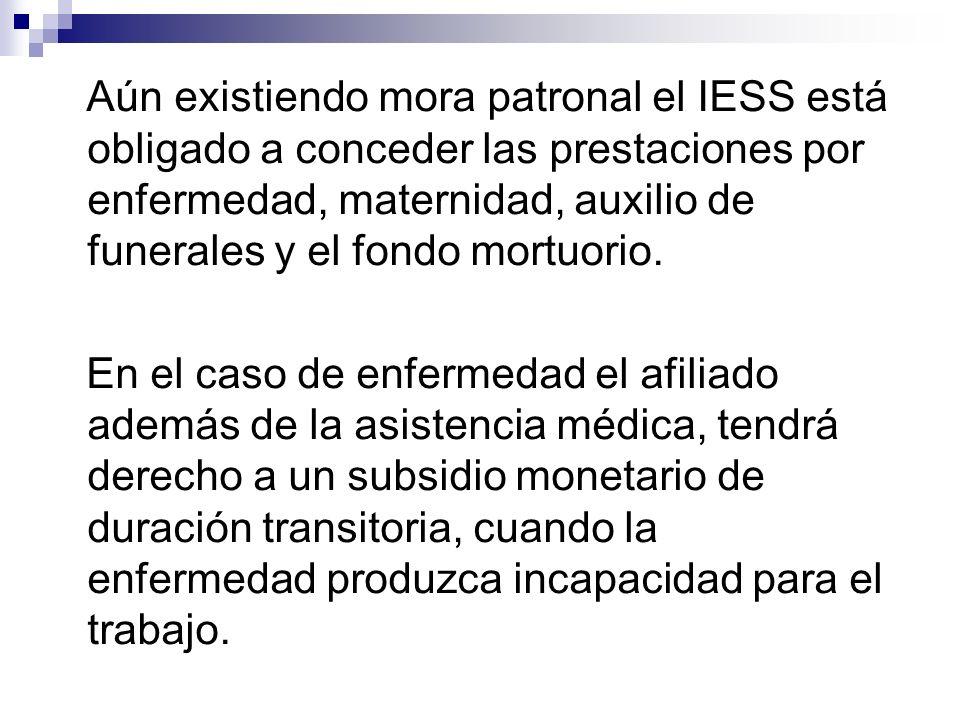 Aún existiendo mora patronal el IESS está obligado a conceder las prestaciones por enfermedad, maternidad, auxilio de funerales y el fondo mortuorio.