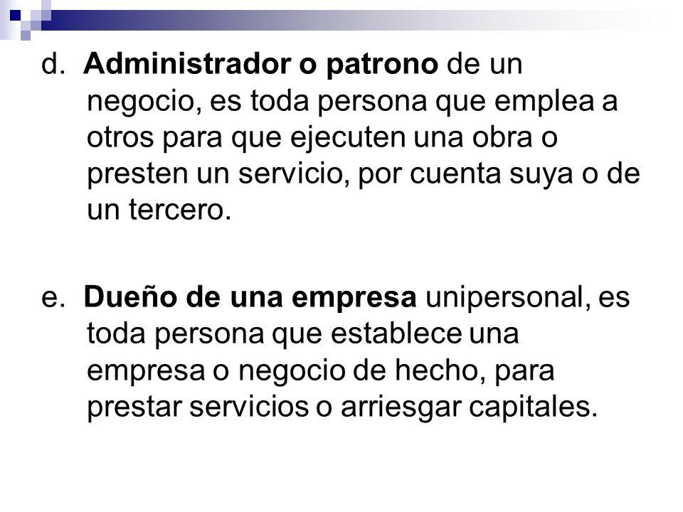 d. Administrador o patrono de un negocio, es toda persona que emplea a otros para que ejecuten una obra o presten un servicio, por cuenta suya o de un