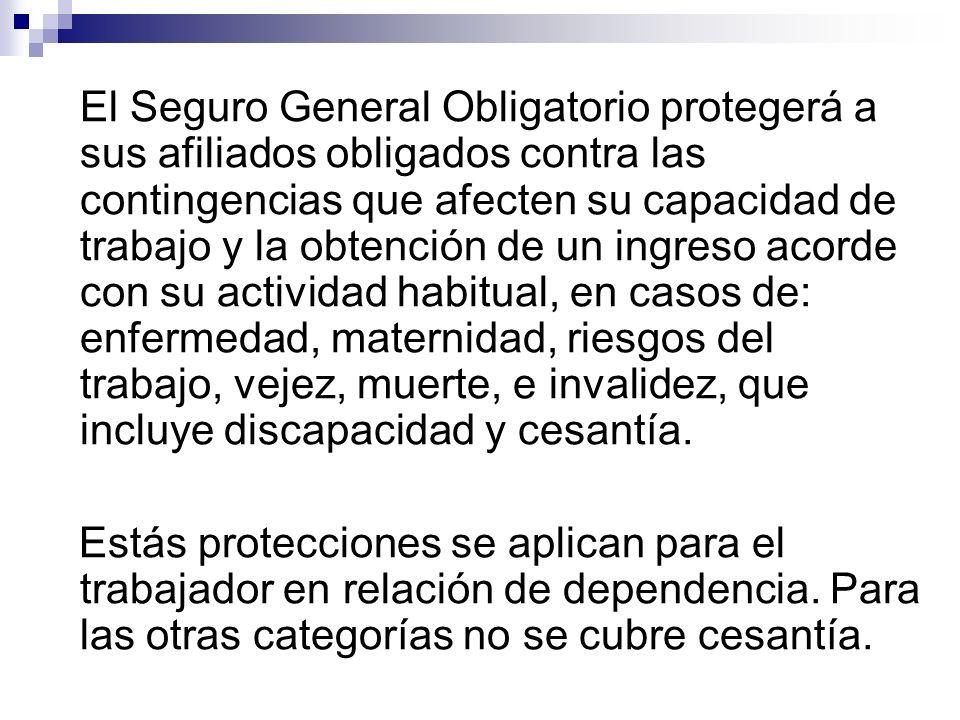 El Seguro General Obligatorio protegerá a sus afiliados obligados contra las contingencias que afecten su capacidad de trabajo y la obtención de un in