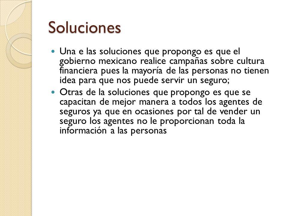 Soluciones Una e las soluciones que propongo es que el gobierno mexicano realice campañas sobre cultura financiera pues la mayoría de las personas no