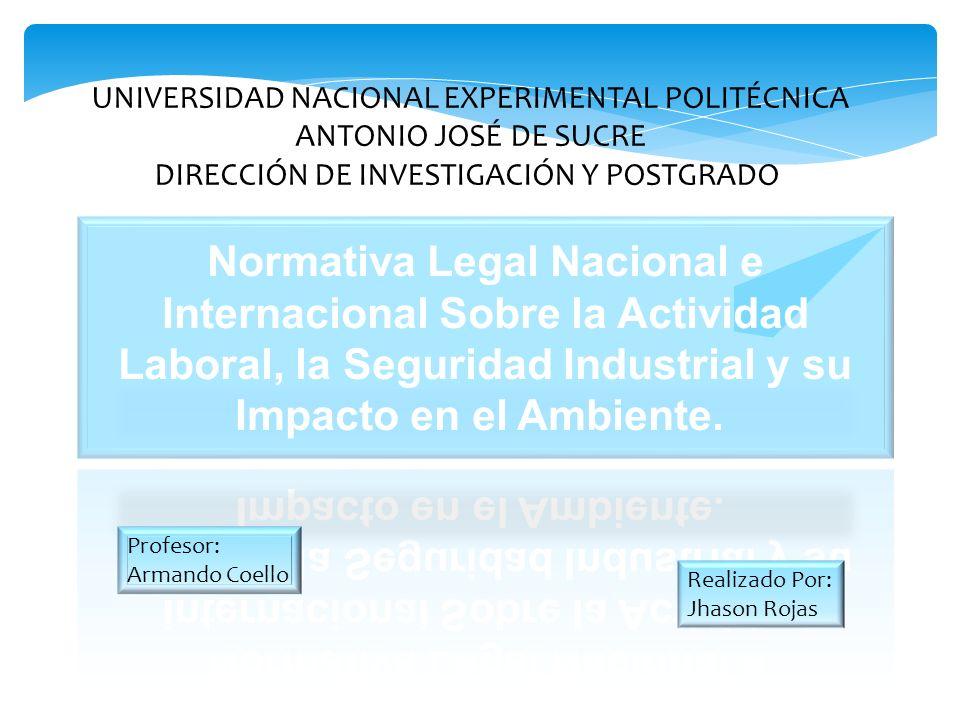 Realizado Por: Jhason Rojas Profesor: Armando Coello UNIVERSIDAD NACIONAL EXPERIMENTAL POLITÉCNICA ANTONIO JOSÉ DE SUCRE DIRECCIÓN DE INVESTIGACIÓN Y POSTGRADO
