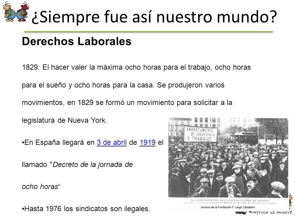 ¿Siempre fue así nuestro mundo? Derechos Laborales 1829. El hacer valer la máxima ocho horas para el trabajo, ocho horas para el sueño y ocho horas pa