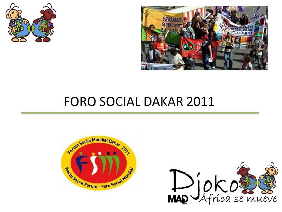 FORO SOCIAL MUNDIAL Desde 2001 aglutina a miles de personas y movimientos Foro Dakar 75.000 personas, 1.200 organizaciones, más de 400 africanas, más de 750 actividades.