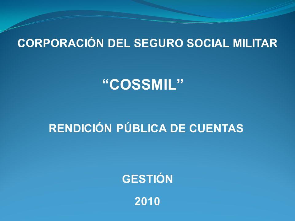 CORPORACIÓN DEL SEGURO SOCIAL MILITAR COSSMIL RENDICIÓN PÚBLICA DE CUENTAS 2010 GESTIÓN