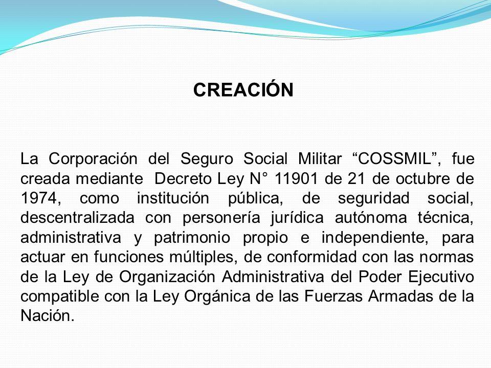CREACIÓN La Corporación del Seguro Social Militar COSSMIL, fue creada mediante Decreto Ley N° 11901 de 21 de octubre de 1974, como institución pública