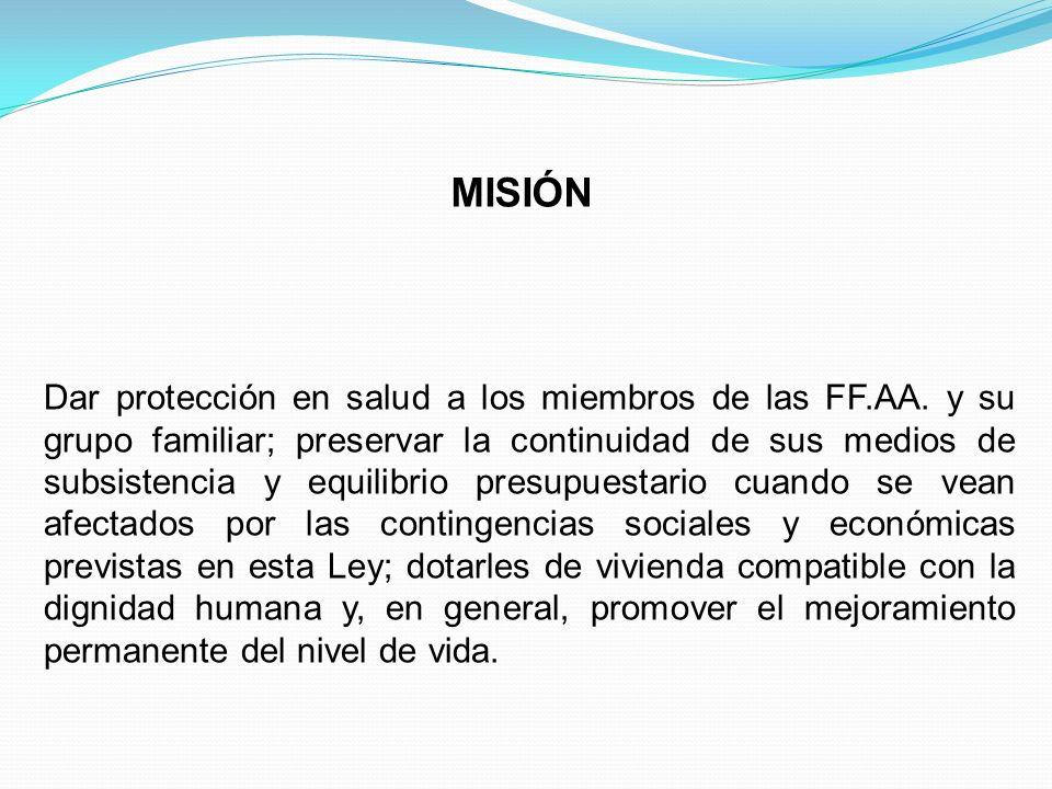 MISIÓN Dar protección en salud a los miembros de las FF.AA. y su grupo familiar; preservar la continuidad de sus medios de subsistencia y equilibrio p