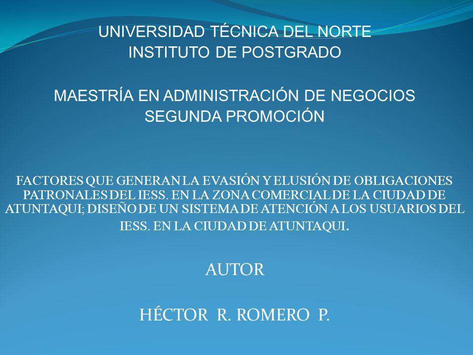 UNIVERSIDAD TÉCNICA DEL NORTE INSTITUTO DE POSTGRADO MAESTRÍA EN ADMINISTRACIÓN DE NEGOCIOS SEGUNDA PROMOCIÓN FACTORES QUE GENERAN LA EVASIÓN Y ELUSIÓ