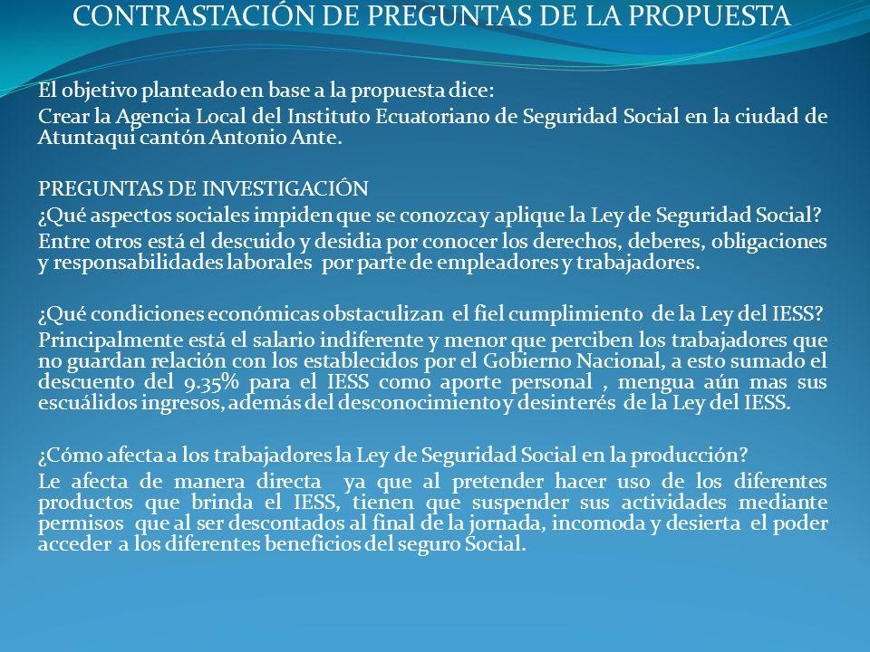 CONTRASTACIÓN DE PREGUNTAS DE LA PROPUESTA El objetivo planteado en base a la propuesta dice: Crear la Agencia Local del Instituto Ecuatoriano de Segu