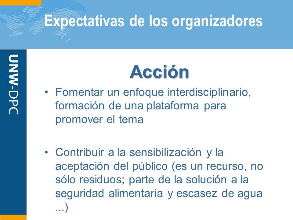 Expectativas de los organizadores Acción Fomentar un enfoque interdisciplinario, formación de una plataforma para promover el tema Contribuir a la sen