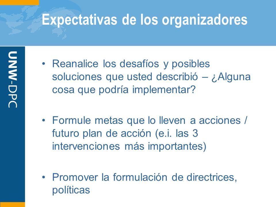 Expectativas de los organizadores Reanalice los desafíos y posibles soluciones que usted describió – ¿Alguna cosa que podría implementar? Formule meta