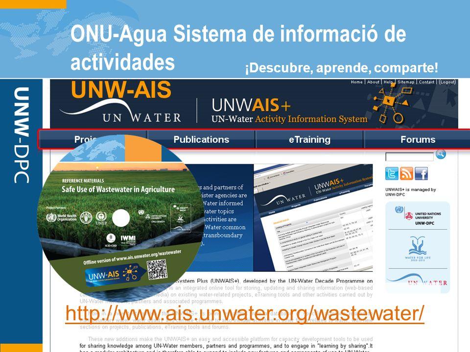 http://www.ais.unwater.org/wastewater/ ¡Descubre, aprende, comparte! ONU-Agua Sistema de informació de actividades UNW-AIS