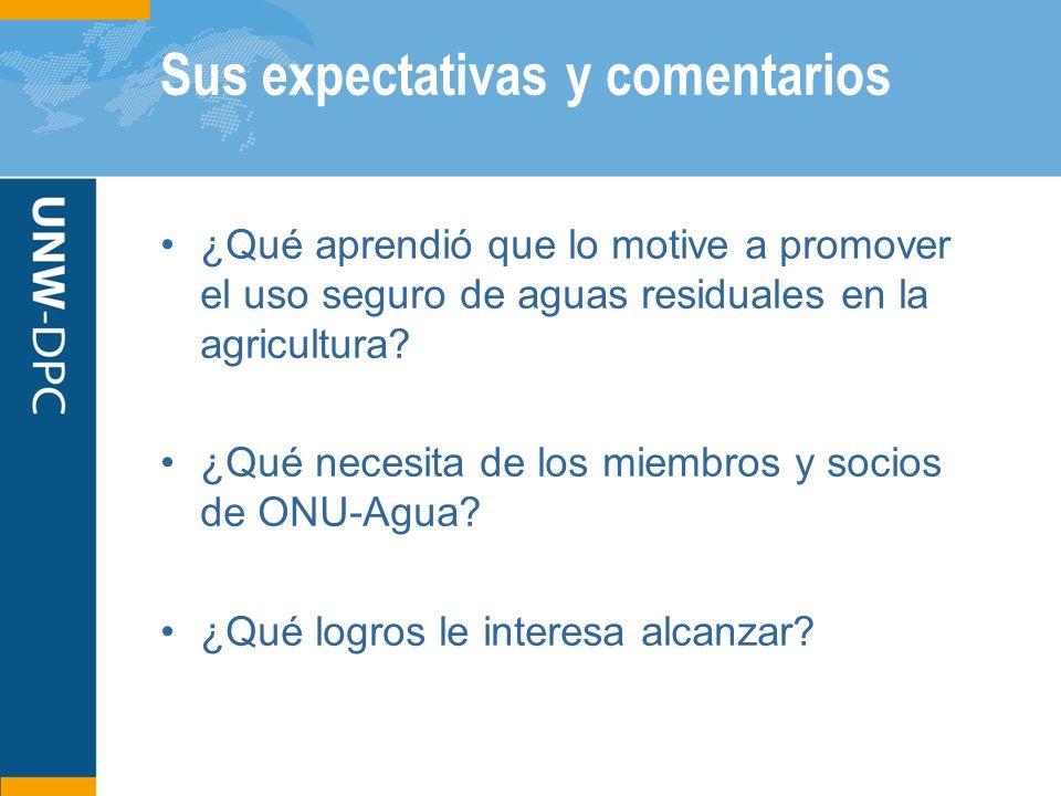 Sus expectativas y comentarios ¿Qué aprendió que lo motive a promover el uso seguro de aguas residuales en la agricultura? ¿Qué necesita de los miembr
