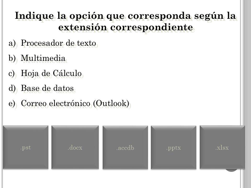 Indique la opción que corresponda según la extensión correspondiente a)Archivos ejecutables b)Imágenes c)Texto sin formato d)Video e)Audio Indique la