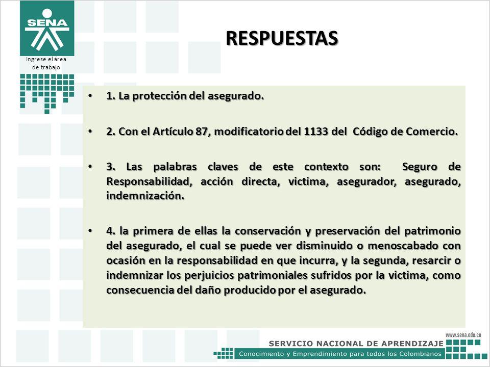 RESPUESTAS 1. La protección del asegurado. 1. La protección del asegurado. 2. Con el Artículo 87, modificatorio del 1133 del Código de Comercio. 2. Co