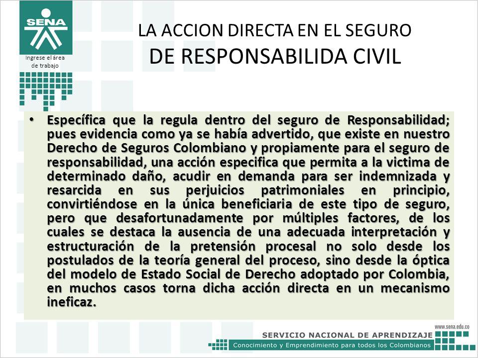 LA ACCION DIRECTA EN EL SEGURO DE RESPONSABILIDA CIVIL Específica que la regula dentro del seguro de Responsabilidad; pues evidencia como ya se había