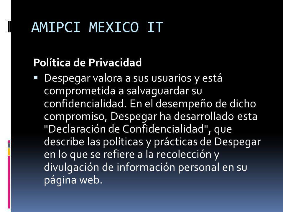AMIPCI MEXICO IT Política de Privacidad Despegar valora a sus usuarios y está comprometida a salvaguardar su confidencialidad. En el desempeño de dich