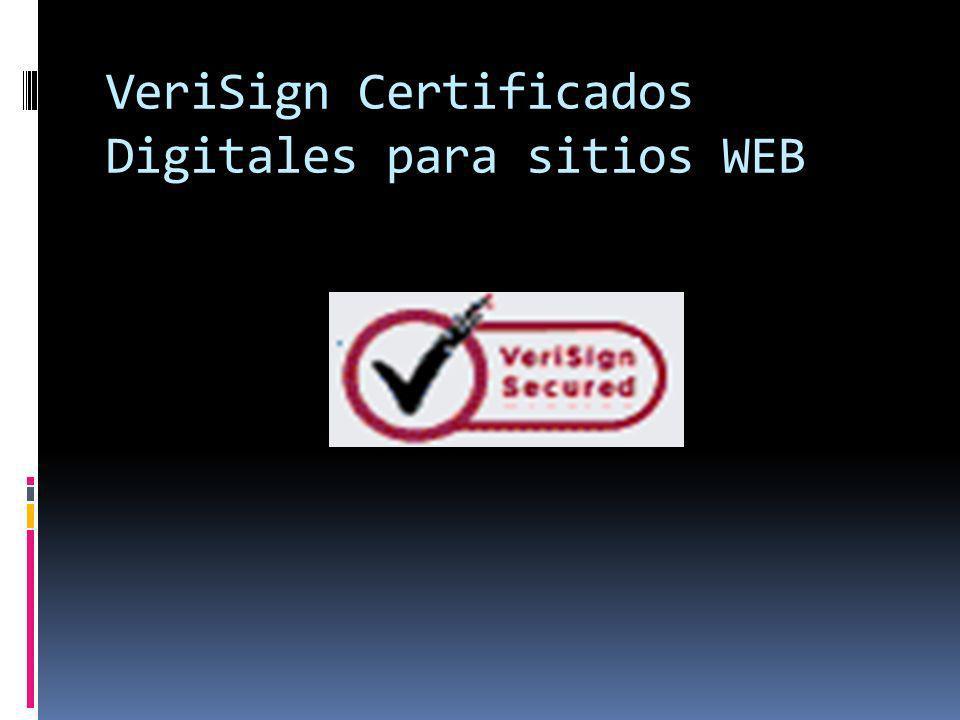 VeriSign Certificados VeriSign es líder mundial en emisión de Certificados Digitales para Sitios Web (Secure Sockets Layer - SSL / TLS).