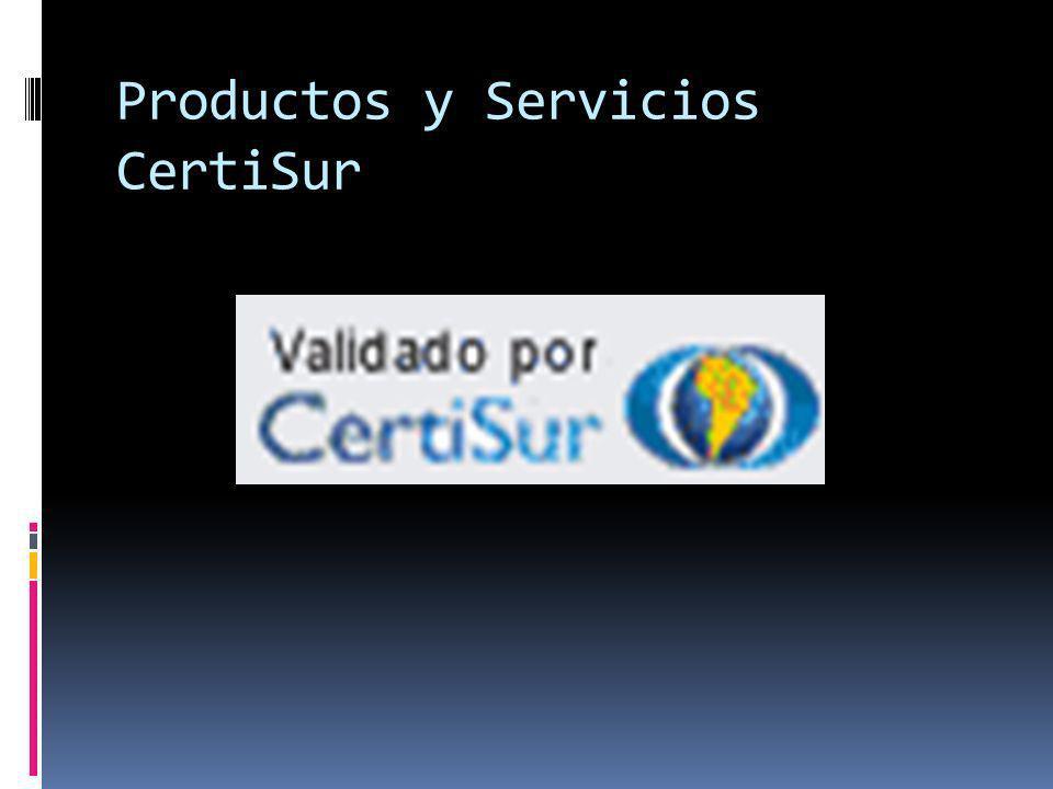 CertiSur CertiSur ofrece una amplia gama de Productos y Servicios orientados a ofrecer soluciones que habiliten y aseguren sus procesos electrónicos de negocio.