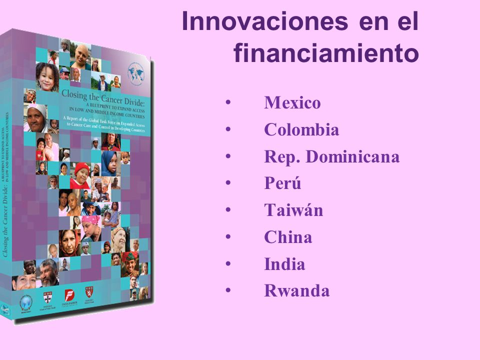 Innovaciones en el financiamiento Mexico Colombia Rep. Dominicana Perú Taiwán China India Rwanda