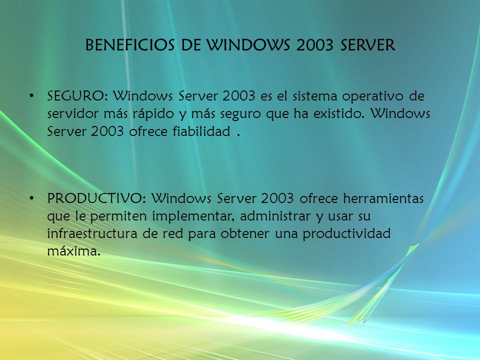 BENEFICIOS DE WINDOWS 2003 SERVER SEGURO: Windows Server 2003 es el sistema operativo de servidor más rápido y más seguro que ha existido.