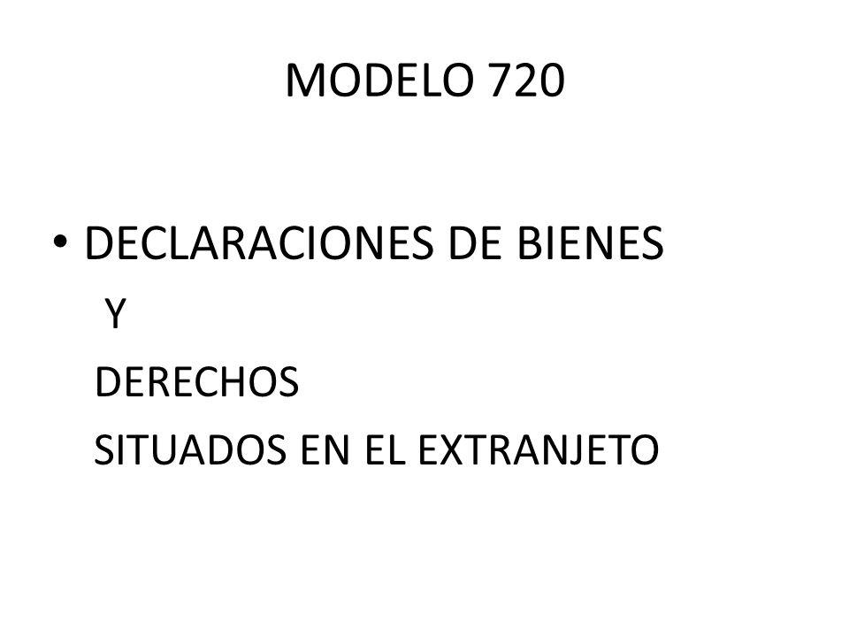 MODELO 720 DECLARACIONES DE BIENES Y DERECHOS SITUADOS EN EL EXTRANJETO