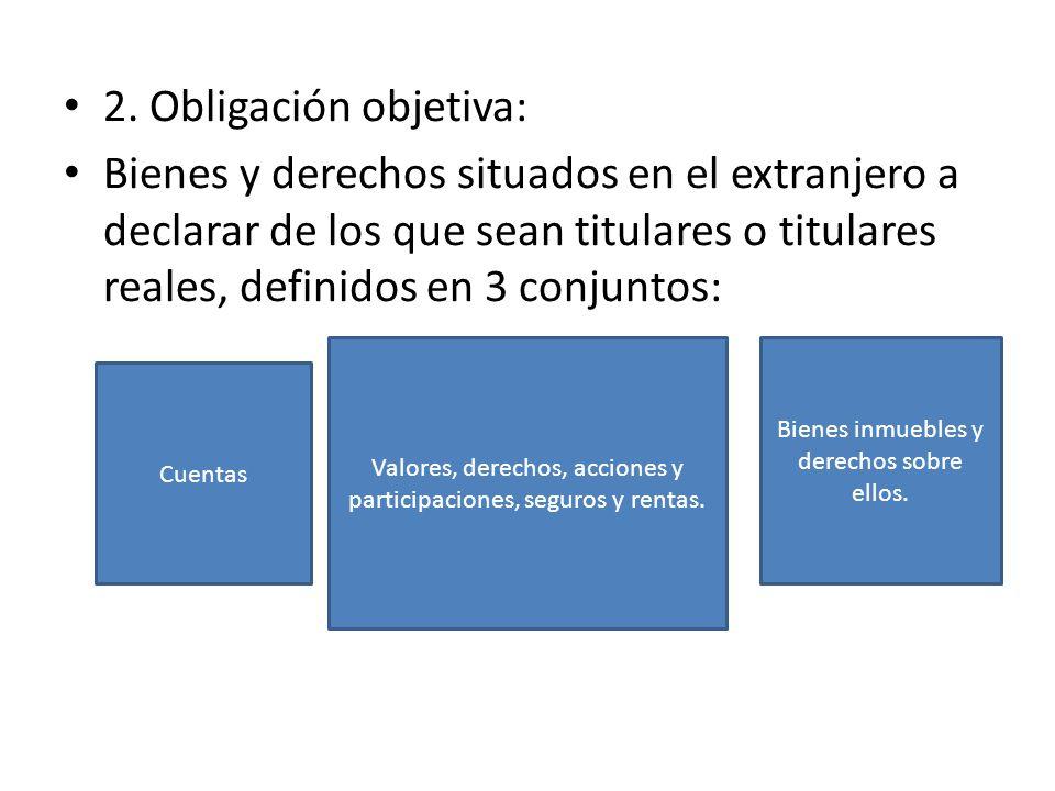 2. Obligación objetiva: Bienes y derechos situados en el extranjero a declarar de los que sean titulares o titulares reales, definidos en 3 conjuntos: