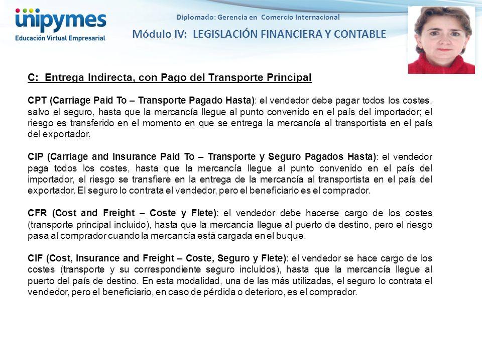 Diplomado: Gerencia en Comercio Internacional Módulo IV: LEGISLACIÓN FINANCIERA Y CONTABLE C: Entrega Indirecta, con Pago del Transporte Principal CPT