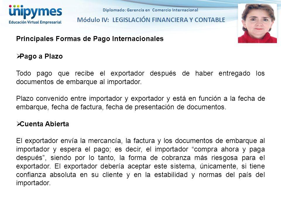 Diplomado: Gerencia en Comercio Internacional Módulo IV: LEGISLACIÓN FINANCIERA Y CONTABLE Principales Formas de Pago Internacionales Pago a Plazo Tod
