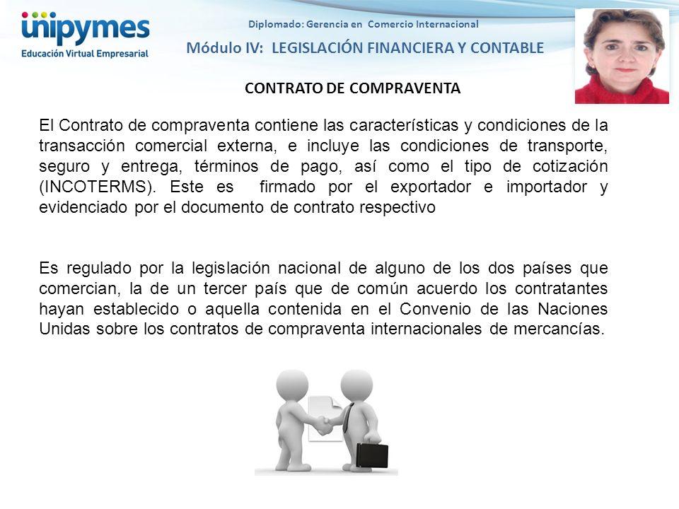 Diplomado: Gerencia en Comercio Internacional Módulo IV: LEGISLACIÓN FINANCIERA Y CONTABLE El Contrato de compraventa contiene las características y c